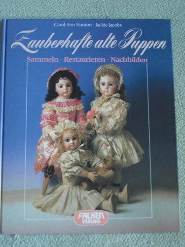 Zauberhafte alte Puppen. Sammeln. Restaurieren. Nachbilden.