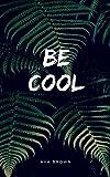 eBook Gratis da Scaricare Be Cool (PDF,EPUB,MOBI) Online Italiano