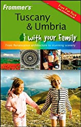 Frommer's Tuscany and Umbria With Your Family: From Renaissance Architecture to Stunning Scenery (Frommer's Tuscany, Umbria & Florence with Your Family)