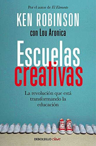 Escuelas creativas: La revolución que está transformando la educación (CLAVE) por Sir Ken Robinson