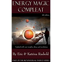 Energy Magic Compleat: A Guide to Short Term and Long Term Positive Manifestation Using Bio-Universal Energy (The Bio-Universal Energy Series Book 10)
