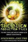 The Alien Abduction Files: The Most Startling Cases of Human Alien Contact Ever Reported by Marden, Kathleen Published by New Page Books 1st (first) edition (2013) Paperback