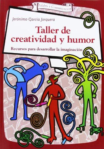 Taller de creatividad y humor : recursos para desarrollar la imaginación por Jerónimo García Jorquera