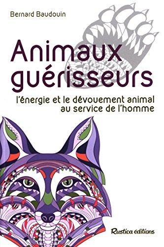 Animaux guérisseurs - L'énergie et le dévouement animal au service de l'homme par Bernard Baudouin