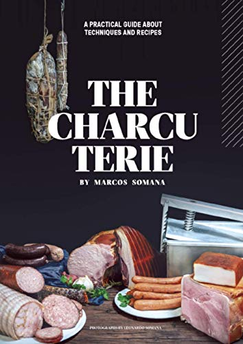 THE CHARCUTERIE BY MARCOS SOMANA: A PRACTICAL GUIDE ABOUT TECHNIQUES AND RECIPES (English Edition)