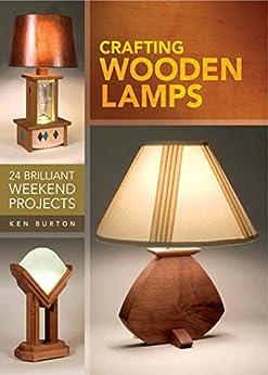 Crafting Wooden Lamps: 24 Brilliant Weekend Projects de [Burton, Ken]