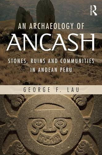 An Archaeology of Ancash: Stones, Ruins and Communities in Andean Peru