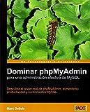 Dominar phpMyAdmin para una administración efectiva de MySQL [Espanol] (English Edition)
