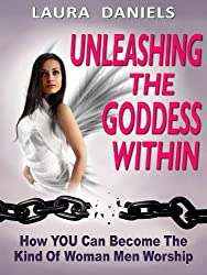 Unleashing The Goddess Within (How To Attract Men Book 2)