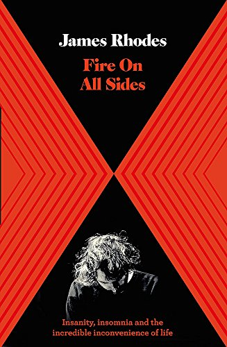 Fire on All Sides: Insanity, insomnia and the incredible inconvenience of life por James Rhodes