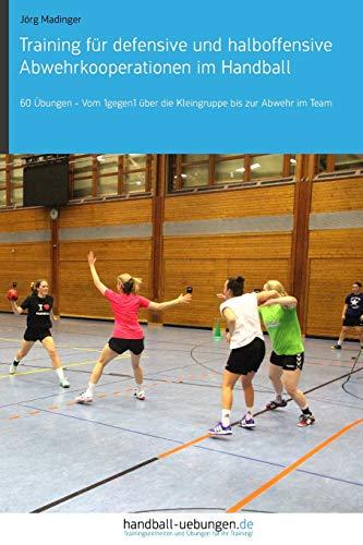 Training für defensive und halboffensive Abwehrkooperationen im Handball: 60 Übungen - Vom 1gegen1 über die Kleingruppe bis zur Abwehr im Team