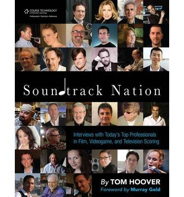 [(Soundtrack Nation: Interviews with Today's Top Professionals in Film, Videogame, and Television Scoring)] [Author: Tom Hoover] published on (October, 2010)