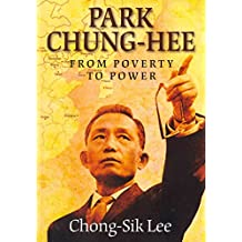 [Park Chung-Hee: From Poverty to Power] (By: Prof Chong Lee) [published: March, 2012]