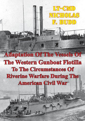 Adaptation Of The Vessels Of The Western Gunboat Flotilla To The Circumstances Of Riverine Warfare: During The American Civil War