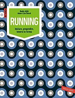 Running: Iniziare, progredire, tenersi in forma di [Atiki, Nadia, Duval, Anne-Lize]