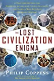 Lost Civilization Enigma: A New Inquiry Into the Existence of Ancient Cities, Cultures, and Peoples Who Pre-Date Recorded History