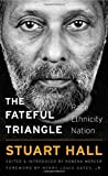 The Fateful Triangle – Race, Ethnicity, Nation (W. E. B. Du Bois Lectures)