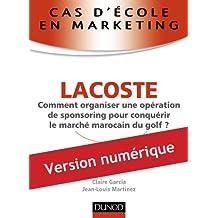 Cas d'école en marketing : LACOSTE : Comment organiser une opération de sponsoring pour conquérir le marché marocain du golf ? (Marketing - Communication)