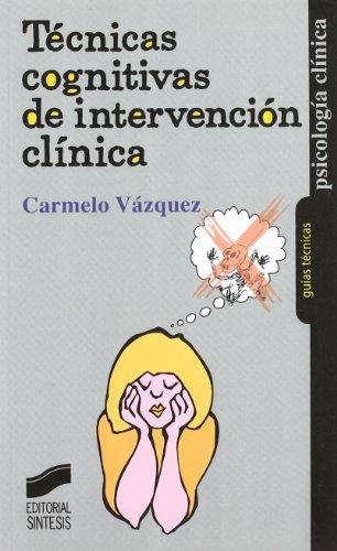 Técnicas cognitivas de intervención clínica (Psicología clínica. Guías técnicas)