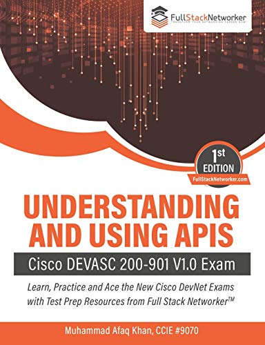 Understanding and Using APIs: Cisco DevNet Associate (DEVASC) 200-901 V1.0 Exam