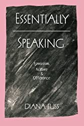 Essentially Speaking: Feminism, Nature and Difference by Diana Fuss (1990-03-01)