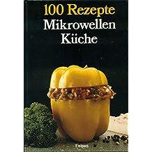 Mikrowellen- Küche. Hundert Rezepte
