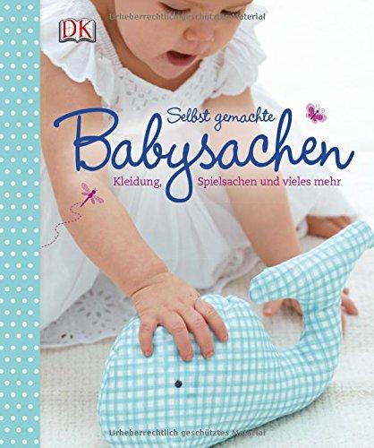 Preisvergleich Produktbild Selbst gemachte Babysachen: Kleidung, Spielsachen und vieles mehr