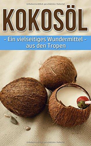 Kokosöl: Ein vielseitiges Wundermittel aus den Tropen Kohl-rezepte