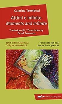 Attimi e Infinito / Moments and Infinite. Poesie scelte 1986-2016 di [Trombetti, Caterina]