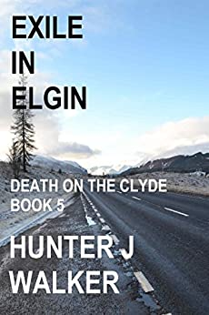 Exile In Elgin (Death On The Clyde Book 5) by [Walker, Hunter J]
