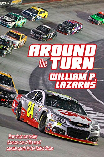 Around the Turn: How stock car racing became one of the most popular sports in the United States. (English Edition) por William P. Lazarus