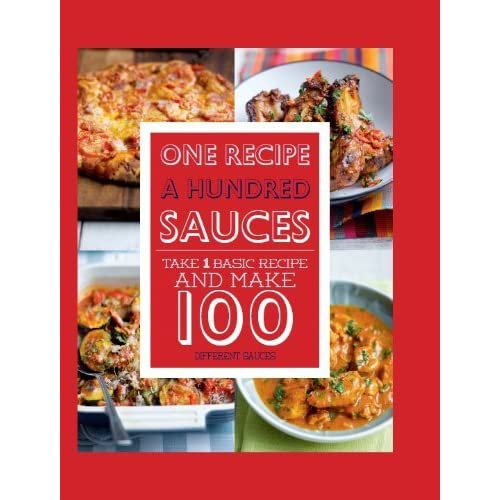 One Recipe: A Hundred Different Sauces by Parragon (2-Aug-2013) Hardcover