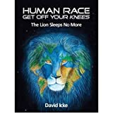 HUMAN RACE GET OFF YOUR KNEES: THE LION SLEEPS NO MORE BY (ICKE, DAVID)[DAVID ICKE]FEB-1900