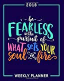 Be Fearless in the Pursuit of What Sets Your Soul on Fire: 2018 Weekly Planner: Portable Format: Rainbow Premium Cover with Modern Calligraphy & ... Tools for Time Management & Organization)