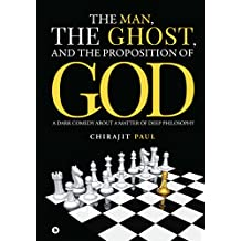 The Man, the Ghost, and the Proposition of God: A Dark Comedy about a Matter of Deep Philosophy