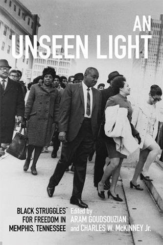 An Unseen Light: Black Struggles for Freedom in Memphis, Tennessee (Civil Rights and the Struggle for Black Equality in the Twentieth Century)