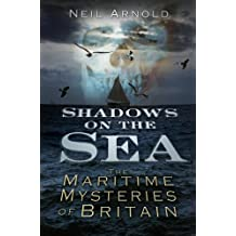 Shadows on the Sea: The Maritime Mysteries of Britain (Shadows series)