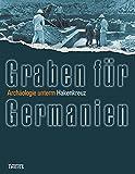 Graben für Germanien: Archäologie unterm Hakenkreuz - Focke-Museum