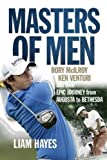 Masters of Men: Rory McIlroy, Ken Venturi and Their Epic Journey from Augusta to...