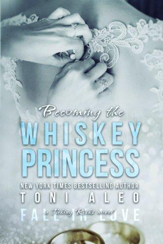 Becoming the Whiskey Princess (Taking Risks) by Toni Aleo (2015-02-17)