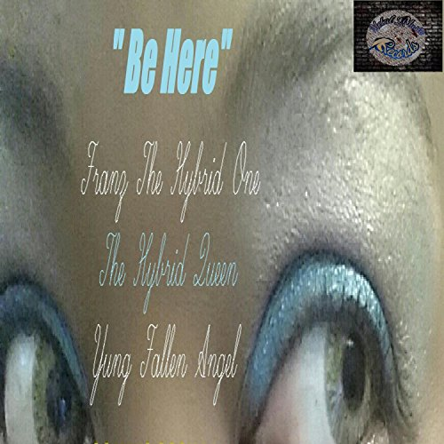 Be Here (feat. Nakia the Hybrid Queen Quarles & Yung Fallen Angel) (Queen-hybrid)