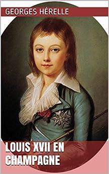 Louis XVII en Champagne par [Hérelle, Georges]