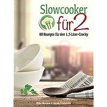 Slowcooker für Zwei: 80 neue Rezepte für den 1,5-l-Mini-Crocky