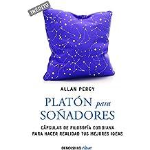Platón Para Soñadores. Genios Para La Vida Cotidiana (CLAVE)
