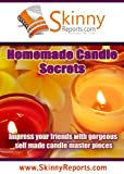 Homemade Candle Secrets: Impress your friends with gorgeous self made candle master pieces (Skinny Report)