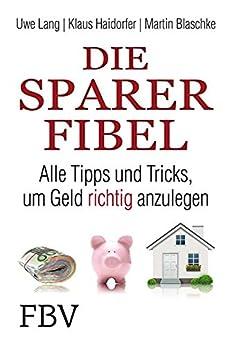 Die Sparer-Fibel: Alle Tipps und Tricks um Geld richtig anzulegen von [Lang, Uwe, Haidorfer, Klaus, Blaschke, Martin]