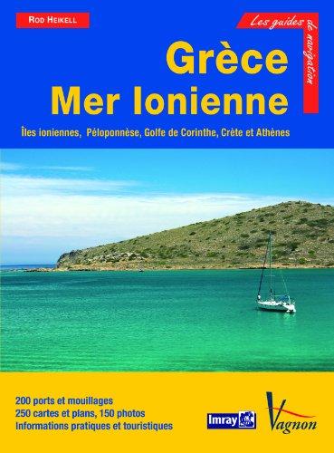 Grèce Mer Ionienne : Iles ioniennes, Péloponnèse, golfe de Corinthe, Crète, Athènes par Rod Heikell