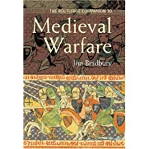 The Routledge Companion to Medieval Warfare (Routledge Companions to History) by Jim Bradbury (2004-04-10)