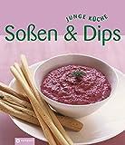Soßen & Dips (Junge Küche). Große Vielfalt an Saucen, Salsa, Chutneys, Dips und Dressings