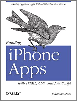 Building iPhone Apps with HTML, CSS, and JavaScript: Making App Store Apps Without Objective-C or Cocoa von [Stark, Jonathan]